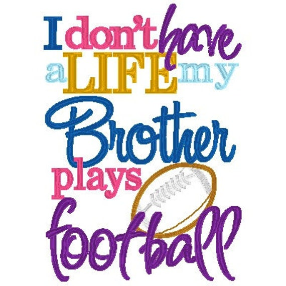 I don't have a Life, my BROTHER Sister plays Football - INSTANT Download Machine Embroidery Design by Carrie
