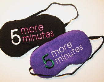 Set of 2 Embroidered Sleep Masks -  Reversible - 5 More Minutes - Choose All Colors, Font and Front of Mask