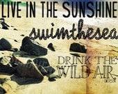 8x10 Fine Art Print - Live in the Sunshine, Swim The Sea  - made to order