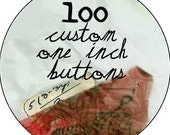 100 Custom One Inch Buttons -  Professional Quality - Promotional Item