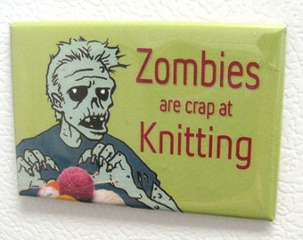 Zombies are Crap at Knitting 2 by 3 inch Fridge Magnet
