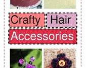 Crafty Hair Accessories - 100 percent Indie and Handmade