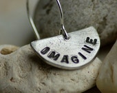 Imagine Earrings Hand Stamped Word Charm Jewelry Inspirational Silver Pewter Imagination Creatives Artists Musicians Lennon