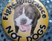 fight ignorance not dogs...pit bull badge