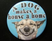 a dog makes a house a home...button