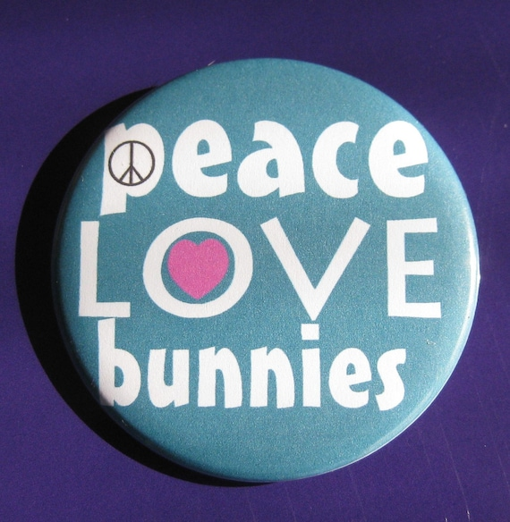 peace love and bunnies ... badge or magnet