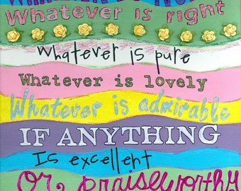 Christian Art, Scripture, Whatever, Philippians, Mixed-Media, painting, 8 x10, 11 x 14