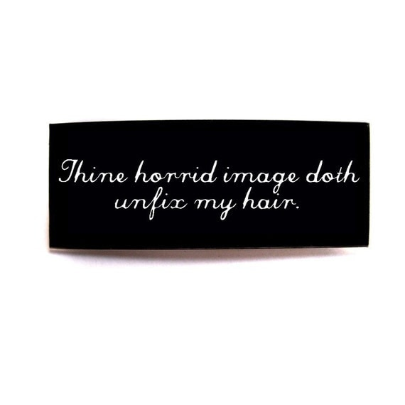 Thine Horrid Image Doth Unfix My Hair Shakespearean Pin Brooch from Hoolala