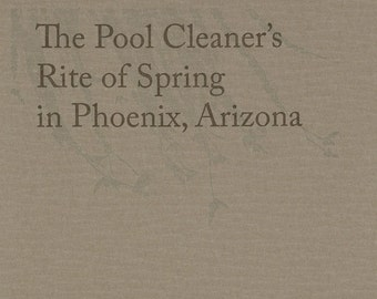 Letterpress Chapbook - The Pool Cleaner's Rite of Spring in Phoenix, Arizona