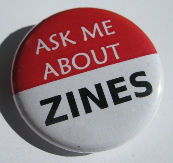 Ask Me About ZINES 1.25 inch pinback button for International Zine Month