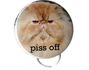 Piss Off -- Pinback Button, Magnet or Keychain