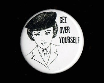 Get Over Yourself - Pinback Button or Magnet