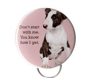 Don't Start With Me -- Pinback Button, Magnet or Key Chain / Bottle Opener