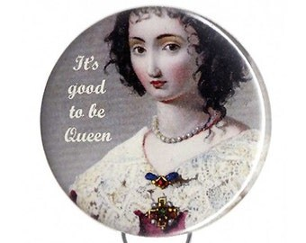 Good to Be Queen -- Button, Magnet or Key Chain/Bottle Opener
