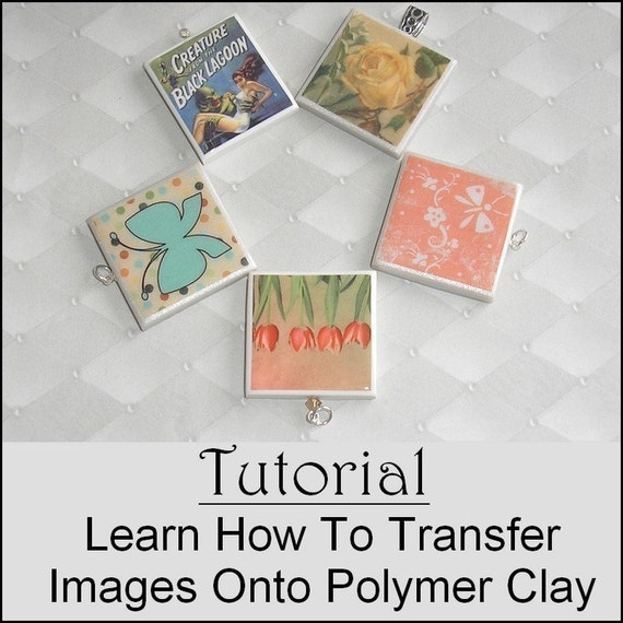 Tutorial - Learn How to Transfer Images onto Polymer Clay - Now with 2 Free Images