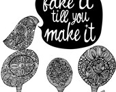 Fake it till you make it.. Digital Print