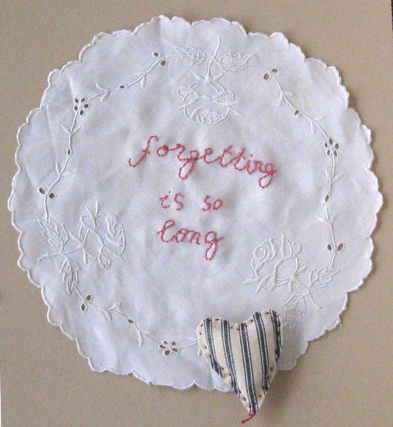 Hand embroidered vintage doily, Forgetting is So Long