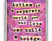 "Autism Awareness Quote. ""Autism is a Separate World, and Her Love Can Build a Bridge."" SOLDERED PENDANT Jewelry for Moms.  LadyBird."