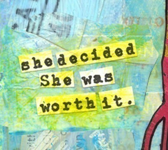 MAGNET. She Decided She Was Worth It. THE worthwhile treat for girls who are figuring out that they ARE worth it.