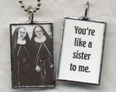 NUNS You're Like a Sister to Me