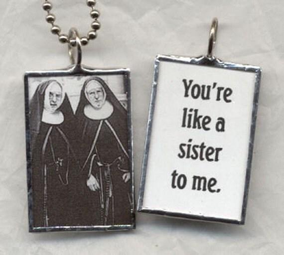 NUNS You're Like a Sister to Me