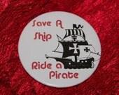 Save a Ship Ride a Pirate Pin-back Button