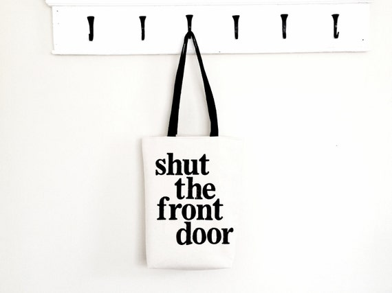 Shut the Front Door handmade tote large text black and white