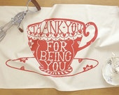 Thank You For Being You Screenprinted Teatowel