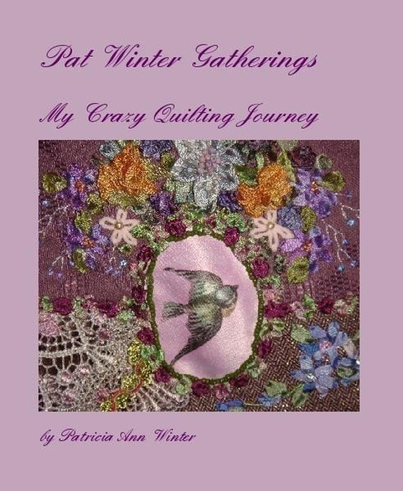 My Crazy Quilt book  Pat Winter Gatherings