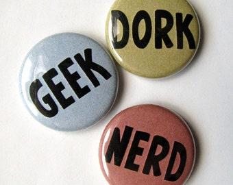 NERD - GEEK - DORK -  1 inch round - Button or Magnet - Set of Three - Badge - Pinback - Gifts under 5 dollars - Stocking Stuffer