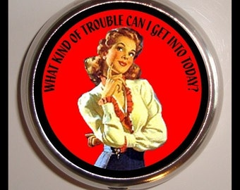 What Kind of Trouble Can I Get into Today Pill box  Retro Humor Pillbox Case