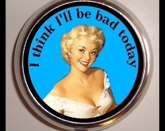 I Think I'll Be Bad Today Pill box Pillbox Case Holder Sexy Pinup Bad Girl