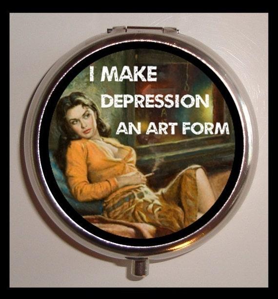Retro Humor Pill box Pillbox Case Holder Trinket Box Sweetheartsinner I Make Depression An Art Form Funny Pulp Pin Up Holds Vitamins