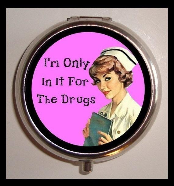 I'm Only In It For the Drugs Pill Box Pillcase Nurse Gift idea Nursing Student Medicine Organizer Vitamin Box birth control case
