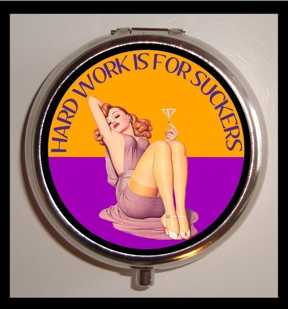 Hard Work is for Suckers Pill box Pinup Sexy Rockabilly Pillbox Case Holder New