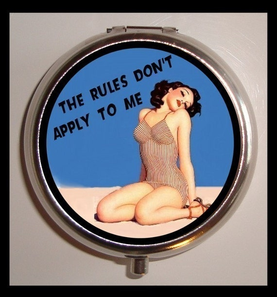 Pinup Humor Pill box Pillbox Case Holder for Vitamins Drugs Birth Control The Rules Don't Apply to Me Funny Saying Pin Up Rockabilly Diva