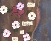 RESERVED FOR ERIN-She Wore Flowers in her Hair mixed-media collage 9x12