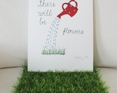There will be flowers - art print