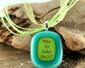 Who Is John Galt Fused Glass Necklace...Atlas Shrugged Jewelry (Ready To Ship)