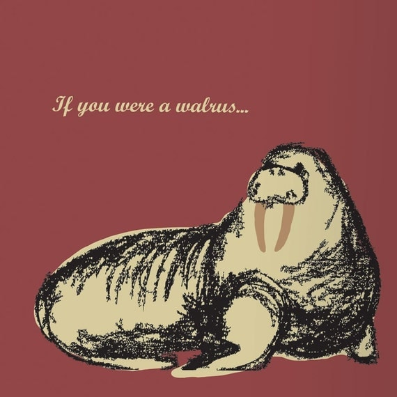 If you were a walrus... greeting card