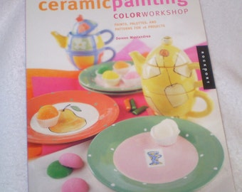 SALE: CERAMIC Painting Book color workshop - paints, palettes and patterns for 16 projects- 128 pages- 2001 Rockport publishers