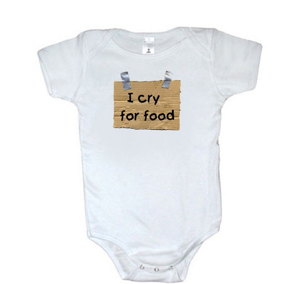 I cry For Food Funny Baby Onesie Tee Shirt