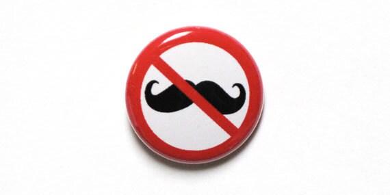 No Mustache One Inch Pinback Button