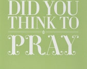 8x10 Did You Think To Pray on Green