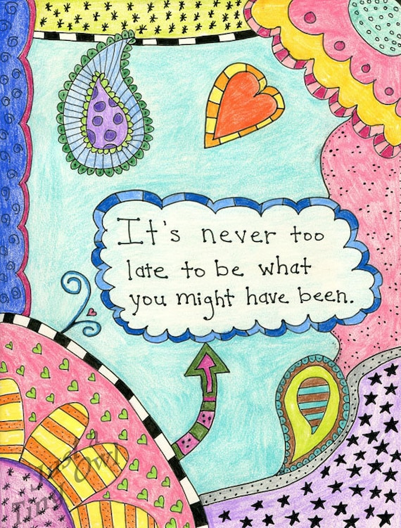 It's Never Too Late To Be What You Might Have Been 8x10 INSTANT DOWNLOAD Art Print