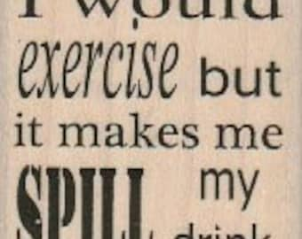Wood mounted rubber  stamp Quote humor   number 18714  Hussy woman exercise drink