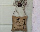 Bird  Letter Custom Monogram  - Burlap Feed Sack Pillow Door Hanger