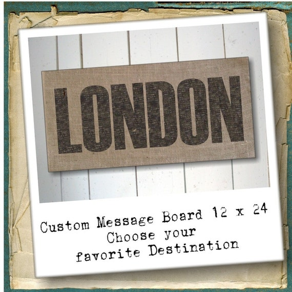 Choose your Destination  - Burlap Message Board - Personalize, Customize with your favorite city, country, street address, place etc...