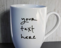 LIMITED TIME ONLY - Your text. My handwriting. Custom mug.
