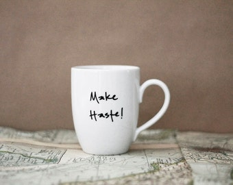 Make Haste- Pride and Prejudice Mug